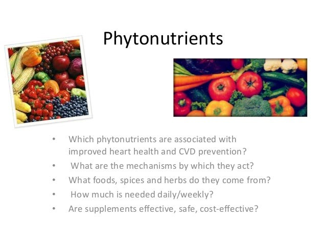 Phytonutrients • Which phytonutrients are associated with improved heart health and CVD prevention? • What are the mechani...