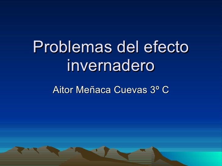Problemas del efecto invernadero Aitor Meñaca Cuevas 3º C