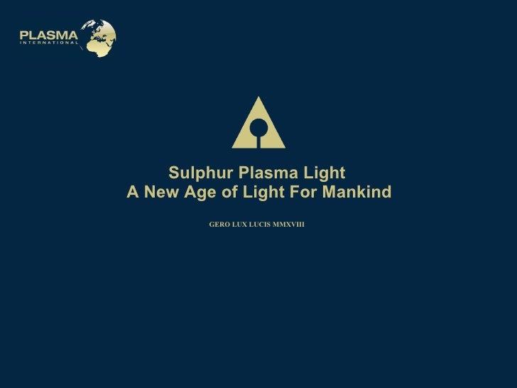 Sulphur Plasma Light  A New Age of Light For Mankind GERO LUX LUCIS MMXVIII