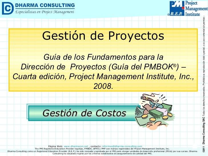 Gestión de Costos Gestión de Proyectos Guía de los Fundamentos para la Dirección de  Proyectos (Guía del PMBOK ® ) –  Cuar...