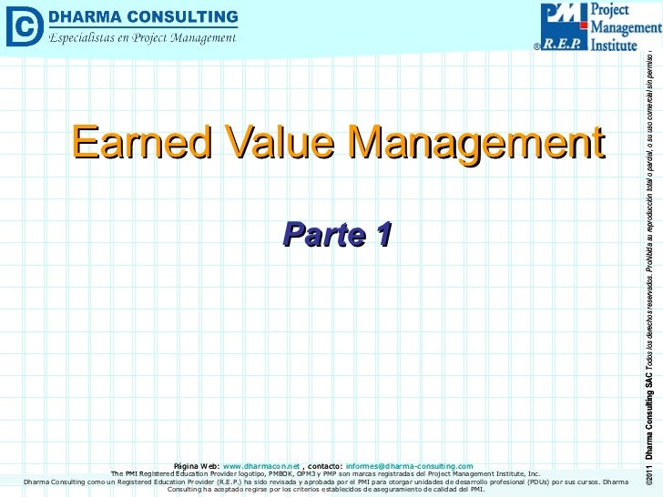 Earned Value Management Parte 1 Dharma Consulting como un Registered Education Provider (R.E.P.) ha sido revisada y aproba...