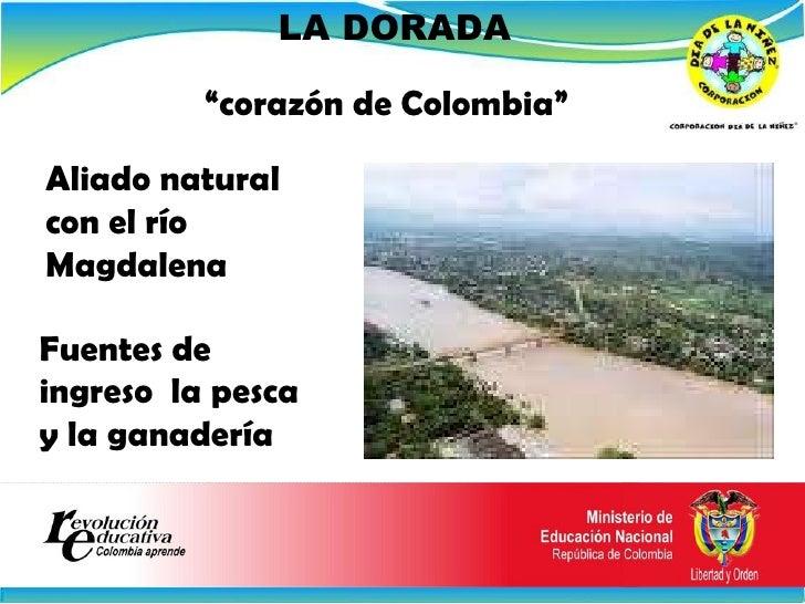 """LA DORADA Aliado natural con el río Magdalena   Fuentes de ingreso  la pesca y la ganadería """" corazón de Colombia"""""""