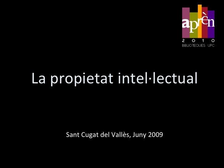 La propietat intel·lectual<br />Sant Cugat del Vallès, Juny 2009<br />