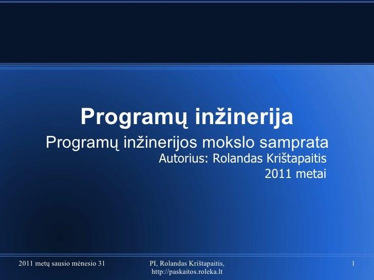Program ų inžinerija Program ų inžinerijos mokslo samprata 2011 metų sausio mėnesio 31 diena PI, Rolandas Krištapaitis, ht...
