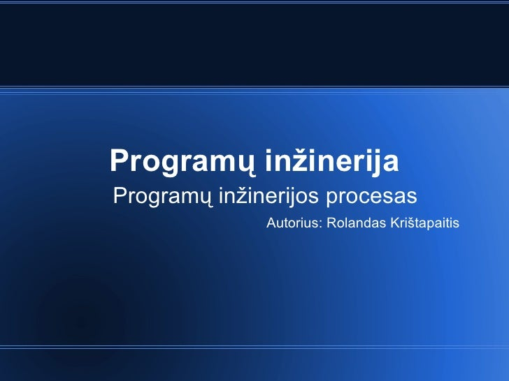 Program ų inžinerija Programų inžinerijos procesas Autorius: Rolandas Kri štapaitis