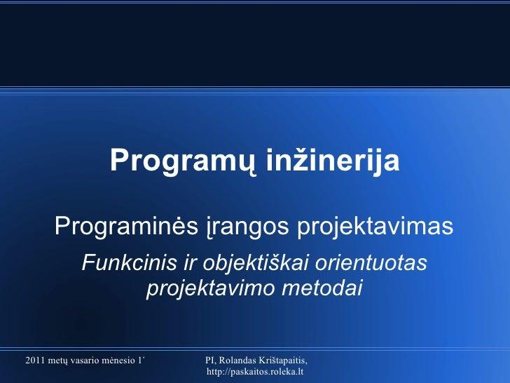 Program ų inžinerija Programinės įrangos projektavimas Funkcinis ir objektiškai orientuotas projektavimo metodai
