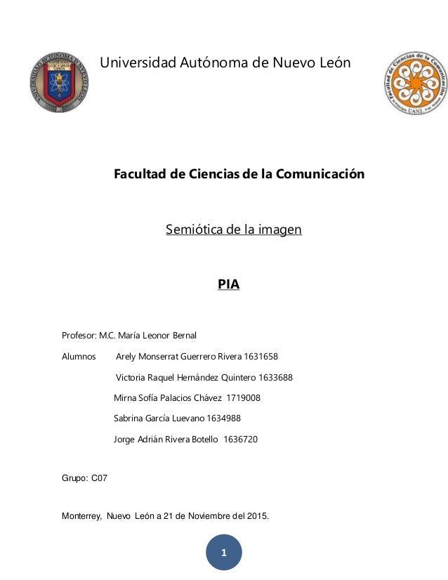 1 Universidad Autónoma de Nuevo León Facultad de Ciencias de la Comunicación Semiótica de la imagen PIA Profesor: M.C. Mar...