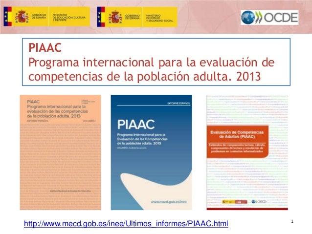 PIAAC Programa internacional para la evaluación de competencias de la población adulta. 2013  http://www.mecd.gob.es/inee/...
