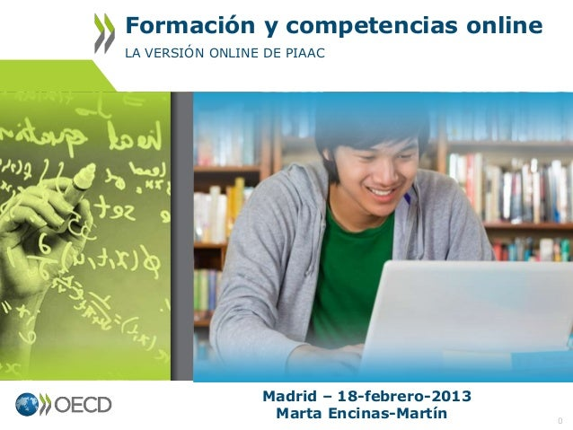 """Jornada PIAAC 19 Feb 2014 """"Formación y competencias on line"""". La versión online de PIAAC. Marta Encinas. Analista OCDE."""