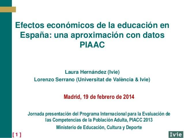 Efectos económicos de la educación en España: una aproximación con datos PIAAC  Laura Hernández (Ivie) Lorenzo Serrano (Un...