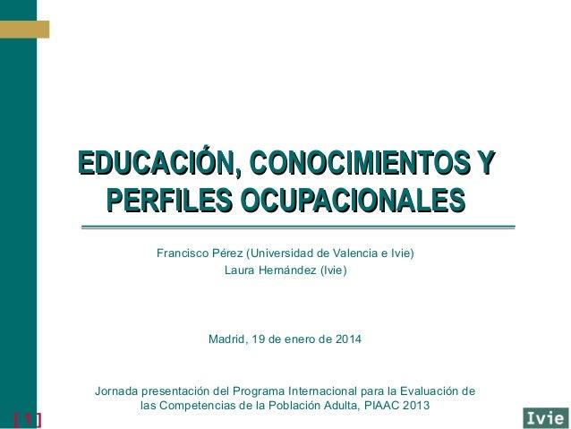 EDUCACIÓN, CONOCIMIENTOS Y PERFILES OCUPACIONALES Francisco Pérez (Universidad de Valencia e Ivie) Laura Hernández (Ivie) ...