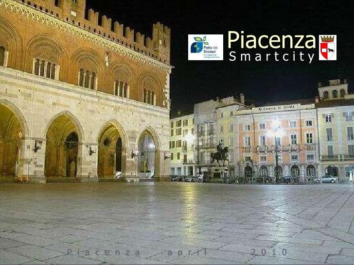 Piacenza S m a r t c i t y P  i  a  c  e  n  z  a  a  p  r  i  l  2  0  1  0
