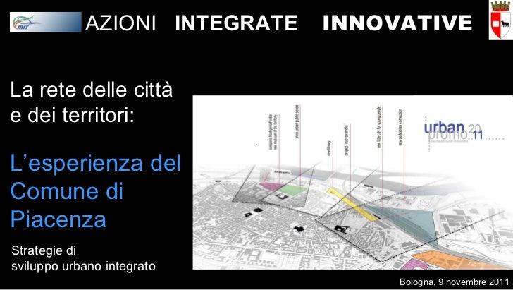La rete delle città e dei territori: L'esperienza del Comune di Piacenza Strategie di sviluppo urbano integrato AZIONI  IN...