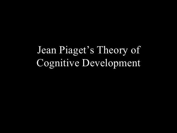 Jean Piaget's Theory ofCognitive Development