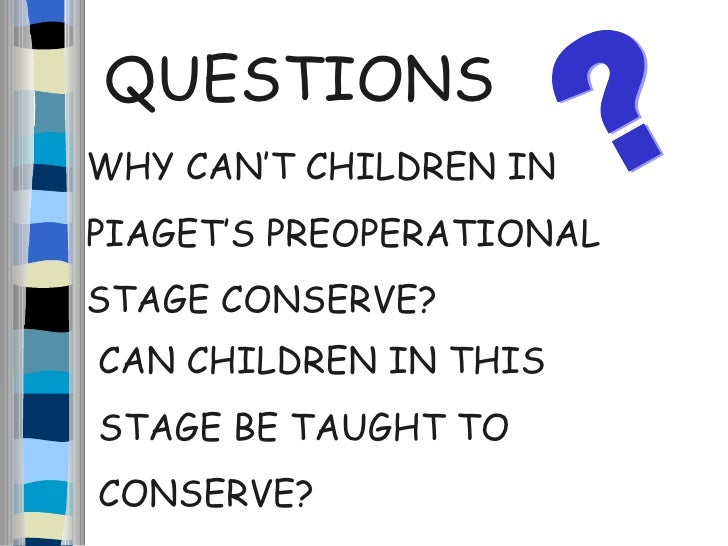 Outline piaget's stages of cognitive development and describe his conservation experiment?