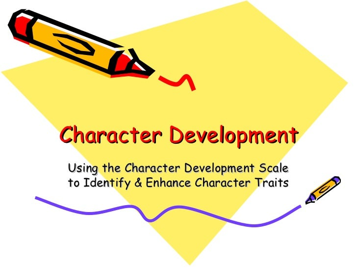 Character Development Using the Character Development Scale to Identify & Enhance Character Traits