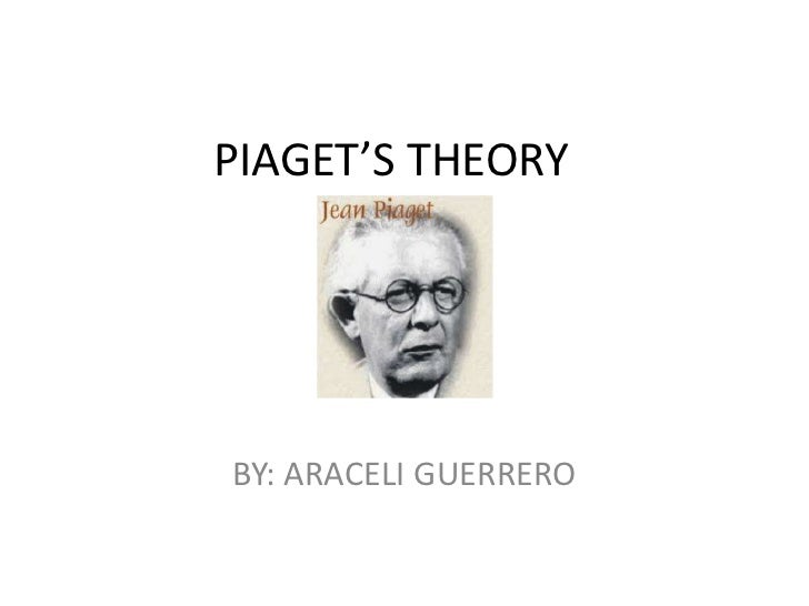 PIAGET'S THEORY<br />BY: ARACELI GUERRERO<br />