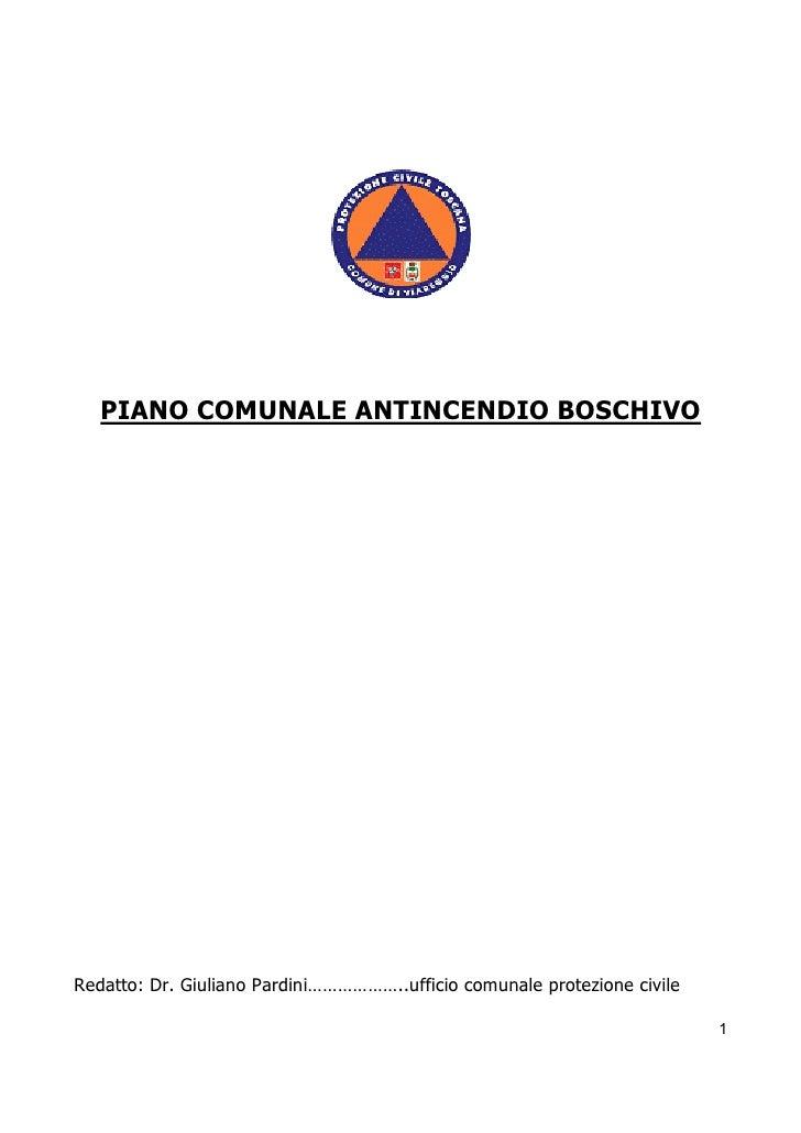 PIANO COMUNALE ANTINCENDIO BOSCHIVO     Redatto: Dr. Giuliano Pardini………………..ufficio comunale protezione civile           ...