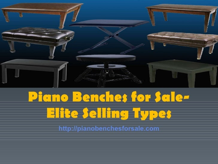 Piano Benches for Sale- Elite Selling Types http://pianobenchesforsale.com