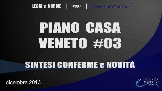 LEGGI e NORME  |  #001  |  Piano Casa Veneto 3  PIANO CASA VENETO #03 SINTESI CONFERME e NOVITÀ dicembre 2013