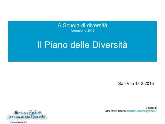 www.senzazaino.it A Scuola di diversità formazione 2013 Il Piano delle Diversità a cura di: Orsi Maria Bruna mariabrunaors...