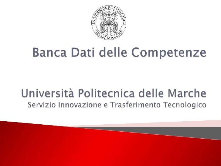 Banca Dati delle CompetenzeUniversità Politecnica delle Marche Servizio Innovazione e Trasferimento Tecnologico<br />