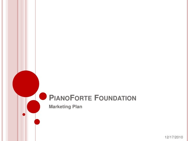 PianoForte Foundation<br />Marketing Plan<br />12/9/2010<br />