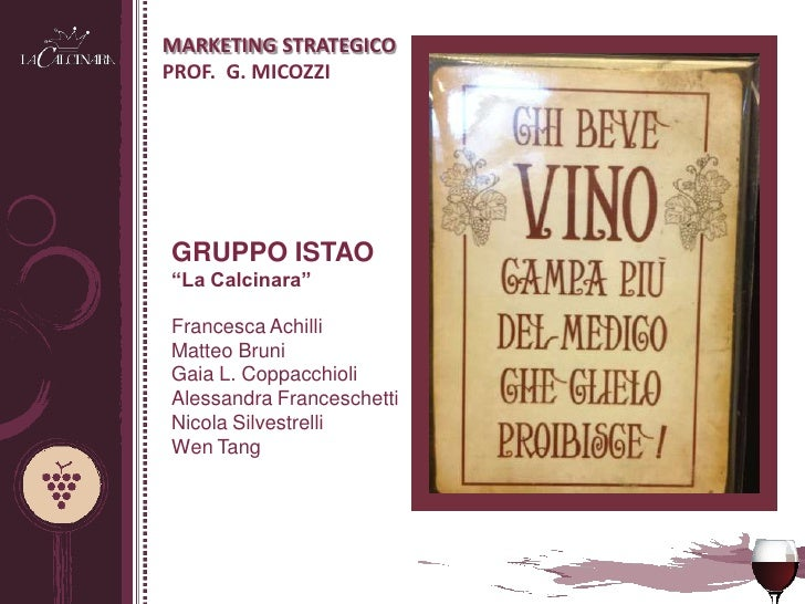 "MARKETING STRATEGICOPROF. G. MICOZZIGRUPPO ISTAO""La Calcinara""Francesca AchilliMatteo BruniGaia L. CoppacchioliAlessandra ..."