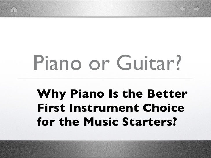 Piano or Guitar?Why Piano Is the BetterFirst Instrument Choicefor the Music Starters?