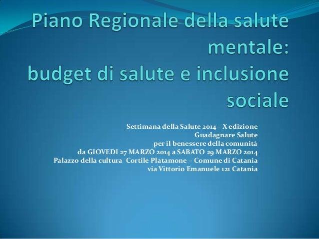 SETTIMANA della Salute 2014 (X edizione CATANIA) - Piano regionale della salute mentale (Budget di salute e inclusione sociale)