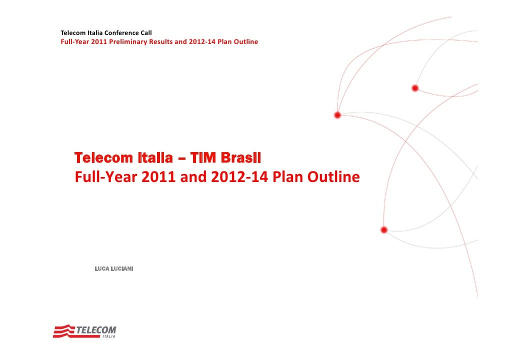 Telecom Italia Conference CallFull‐Year 2011 Preliminary Results and 2012‐14 Plan Outline    Telecom Italia – TIM Brasil  ...