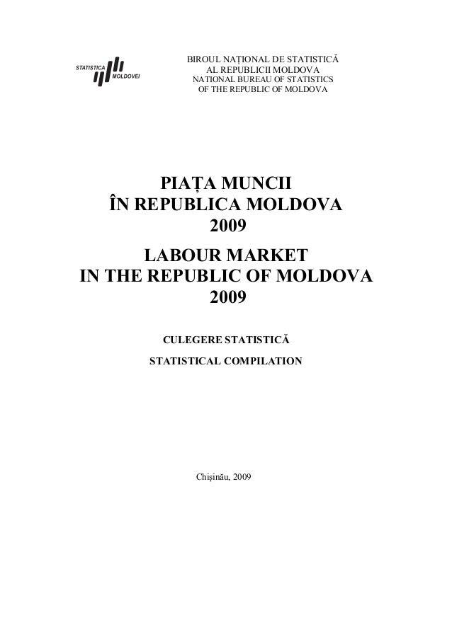 BIROUL NAŢIONAL DE STATISTICĂ AL REPUBLICII MOLDOVA NATIONAL BUREAU OF STATISTICS OF THE REPUBLIC OF MOLDOVA PIAŢA MUNCII ...