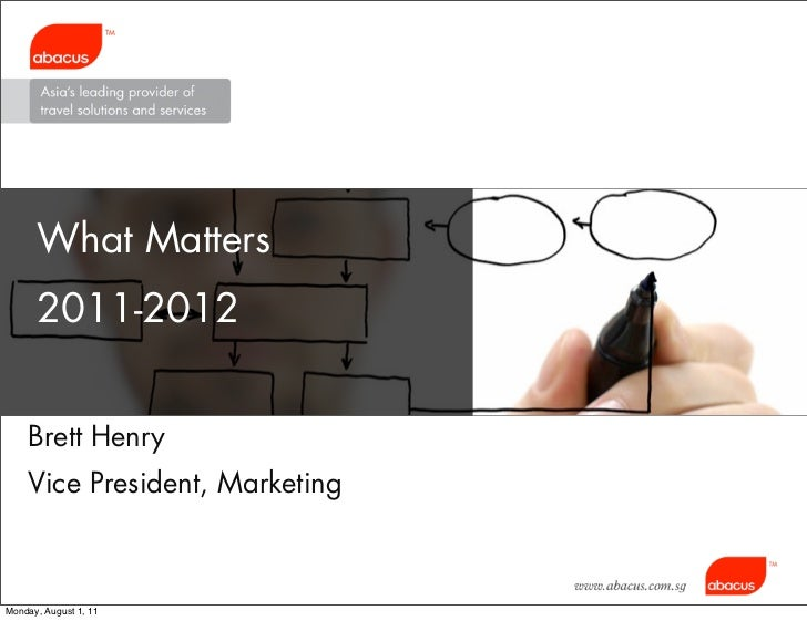 What Matters    Business Needs    Management:    2011-2012    Users Training    Brett Henry    Vice President, Marketing  ...