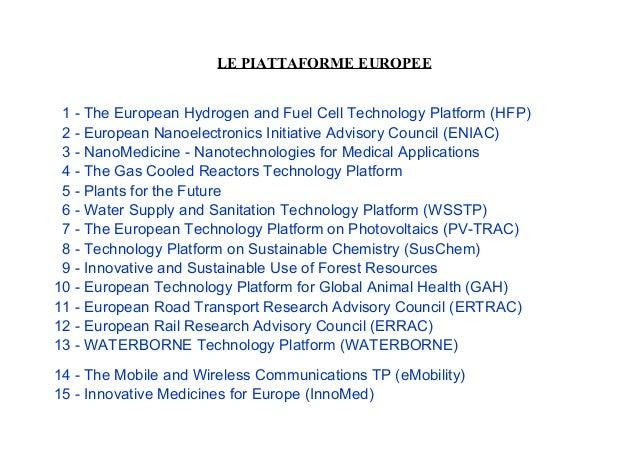 LE PIATTAFORME EUROPEE 1 - The European Hydrogen and Fuel Cell Technology Platform (HFP) 2 - European Nanoelectronics Init...