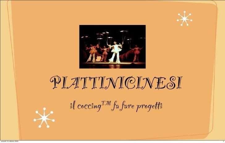 PIATTINICINESI                             il coccing™ fa fare progetti  venerdì 16 ottobre 2009                          ...