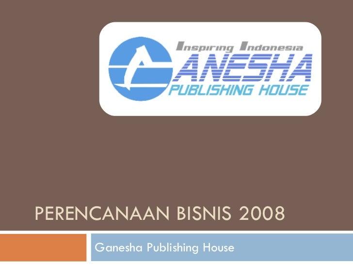 PERENCANAAN BISNIS 2008 Ganesha Publishing House