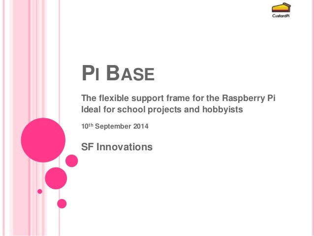 PI BASE  The flexible support frame for the Raspberry Pi  Ideal for school projects and hobbyists  10th September 2014  SF...
