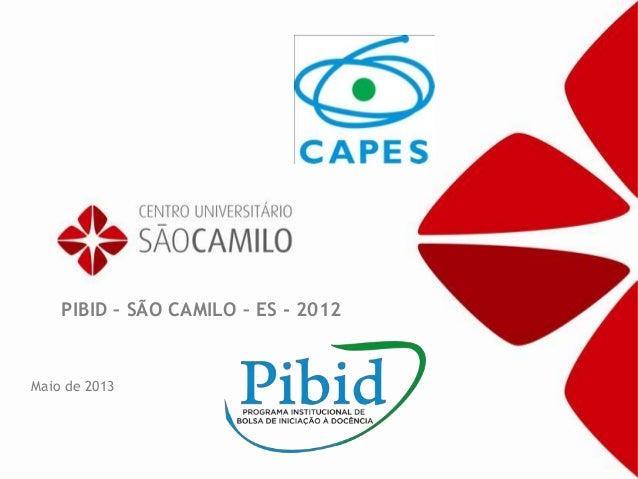 PIBID – SÃO CAMILO – ES - 2012Maio de 2013