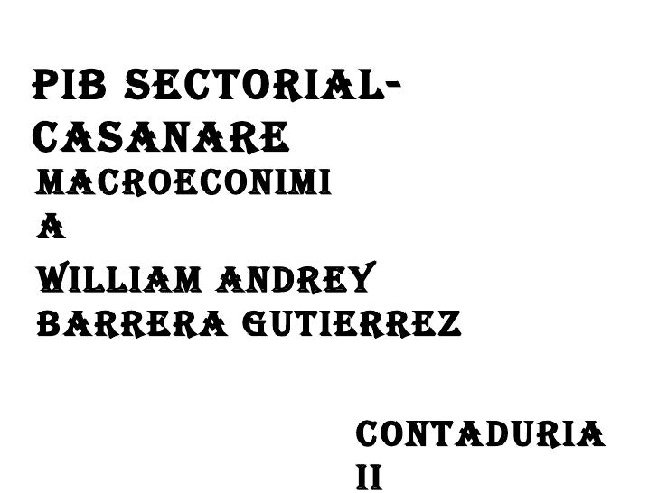 WILLIAM ANDREY  BARRERA GUTIERREZ CONTADURIA II PIB SECTORIAL- CASANARE MACROECONIMIA