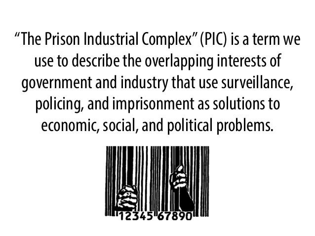 """The Prison Industrial Complex"" (PIC) is a term we use to describe the overlapping interests of government and industry th..."