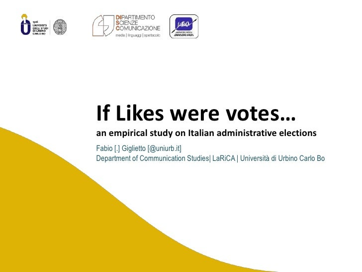 IfLikeswerevotes…an empiricalstudy on Italianadministrativeelections<br />Fabio [.] Giglietto [@uniurb.it]<br />Department...