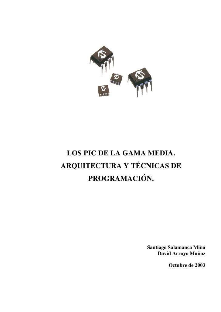 LOS PIC DE LA GAMA MEDIA.ARQUITECTURA Y TÉCNICAS DE     PROGRAMACIÓN.                   Santiago Salamanca Miño           ...