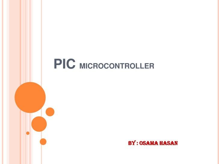 PIC MICROCONTROLLER              By : Osama Hasan
