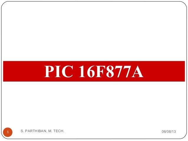 PIC 16F877A06/08/13S. PARTHIBAN, M. TECH.1