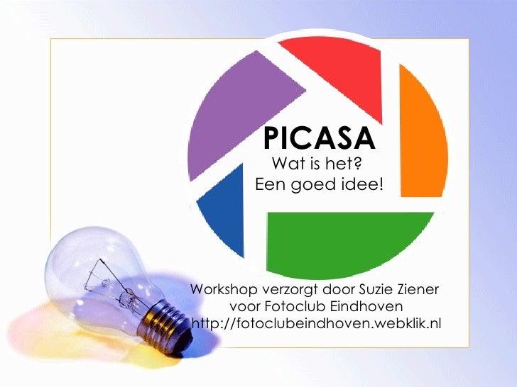 PICASA Wat is het?  Een goed idee! Workshop verzorgt door Suzie Ziener  voor Fotoclub Eindhoven http://fotoclubeindhoven.w...