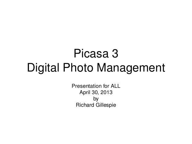 Picasa 3Digital Photo ManagementPresentation for ALLApril 30, 2013byRichard Gillespie