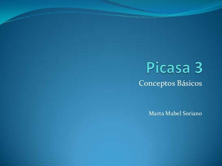 Picasa 3<br />Conceptos Básicos<br />Marta Mabel Soriano<br />