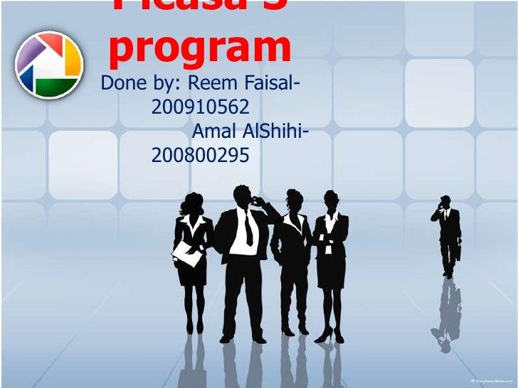 Picasa 3programDone by: Reem Faisal-     200910562         Amal AlShihi-     200800295