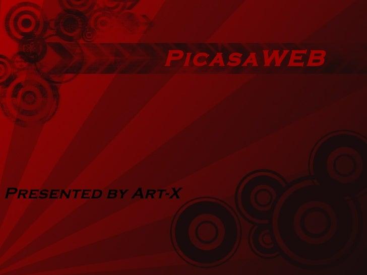 PicasaWEB <ul><li>Presented by Art-X </li></ul>