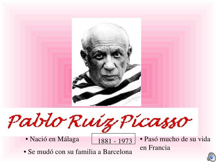 1881 - 1973 •  Nació en Málaga •  Se mudó con su familia a Barcelona •  Pasó mucho de su vida  en Francia